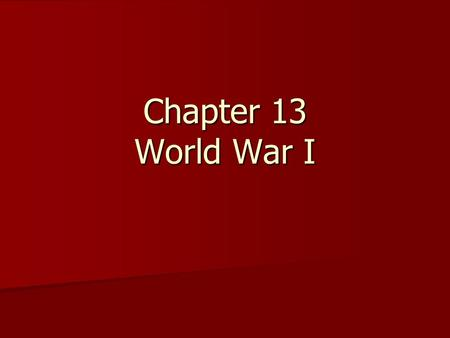 Chapter 13 World War I. Setting the Stage for War The rise of nationalism led to fierce competition and rivalry in Europe. The rise of nationalism led.