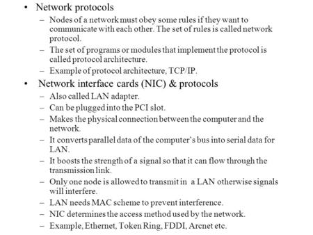 Network protocols –Nodes of a network must obey some rules if they want to communicate with each other. The set of rules is called network protocol. –The.