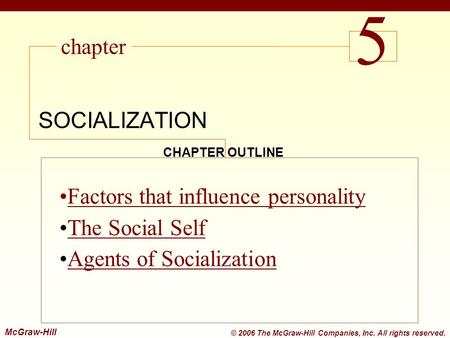 Chapter McGraw-Hill © 2006 The McGraw-Hill Companies, Inc. All rights reserved. CHAPTER OUTLINE Factors that influence personality The Social SelfThe Social.