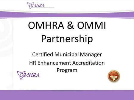 OMHRA & OMMI Partnership Certified Municipal Manager HR Enhancement Accreditation Program.