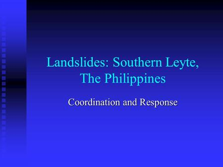 Landslides: Southern Leyte, The Philippines Coordination and Response.