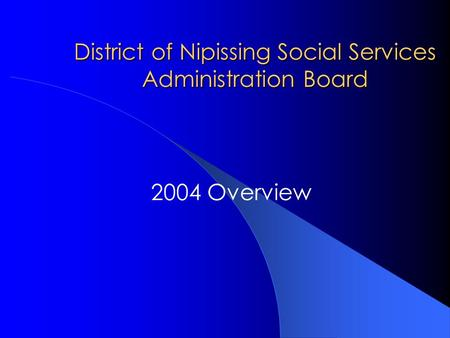 District of Nipissing Social Services Administration Board 2004 Overview.