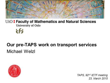 Our pre-TAPS work on transport services Michael Welzl TAPS, 92 nd IETF meeting 23. March 2015.