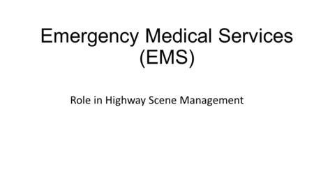Emergency Medical Services (EMS) Role in Highway Scene Management.