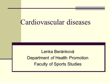 Cardiovascular diseases Lenka Beránková Department of Health Promotion Faculty of Sports Studies.