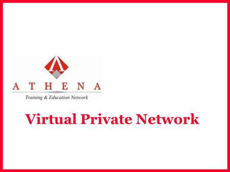 Virtual Private Network. ATHENA Main Function of VPN  Privacy  Authenticating  Data Integrity  Antireplay.