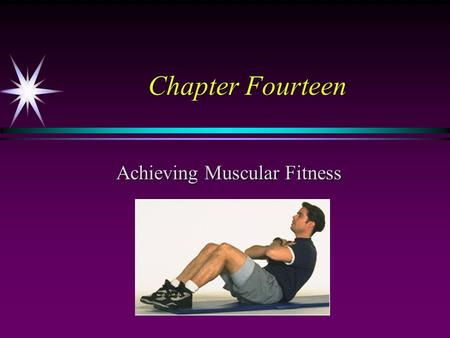 Chapter Fourteen Achieving Muscular Fitness. Muscular Fitness The relationship between muscular strength and muscular endurance. Muscular Endurance Ability.