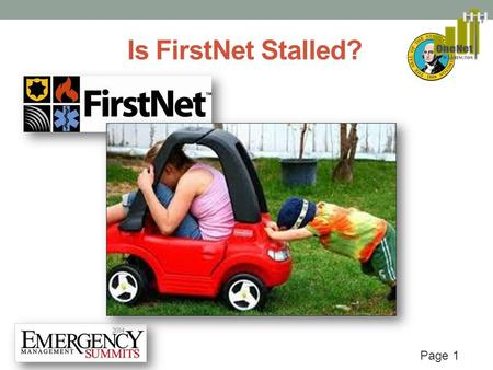 Page 1 Is FirstNet Stalled?. Page 2 AN UPDATE ON FIRSTNET IN WASHINGTON STATE EMERGENCY MANAGEMENT SUMMIT SEATTLE 2014 Bill Schrier – Washington State.