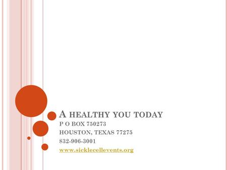 A HEALTHY YOU TODAY P O BOX 750273 HOUSTON, TEXAS 77275 832-906-3001 www.sicklecellevents.org.