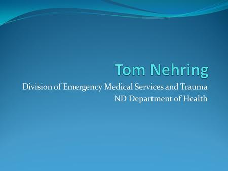 Division of Emergency Medical Services and Trauma ND Department of Health.
