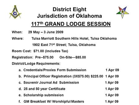 District Eight Jurisdiction of Oklahoma 117 th GRAND LODGE SESSION When: 29 May – 3 June 2009 Where: Tulsa Marriott Southern Hills Hotel, Tulsa Oklahoma.
