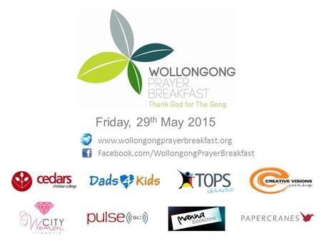 Friday, 29 th May 2015 www.wollongongprayerbreakfast.org Facebook.com/WollongongPrayerBreakfast.