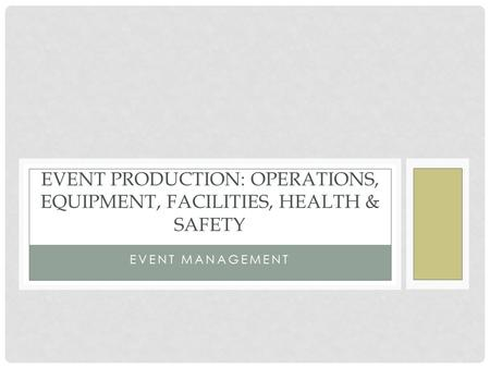 EveNT PRODUCTION: Operations, Equipment, Facilities, Health & Safety