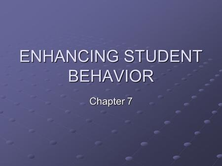 "ENHANCING STUDENT BEHAVIOR Chapter 7. ""Good teaching practices include instructional strategies matched to each student's learning style, curriculum appropriate."