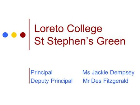 Loreto College St Stephen's Green Principal Ms Jackie Dempsey Deputy Principal Mr Des Fitzgerald.