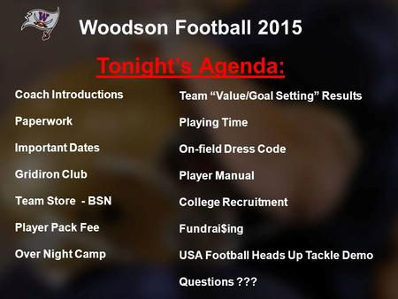 Coach Introductions Paperwork Important Dates Gridiron Club Team Store - BSN Player Pack Fee Over Night Camp Woodson Football 2015 Tonight's Agenda: Team.