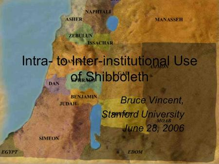 Intra- to Inter-institutional Use of Shibboleth Bruce Vincent, Stanford University June 28, 2006.