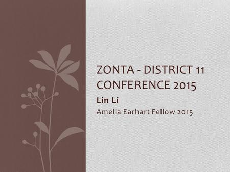 Lin Li Amelia Earhart Fellow 2015 ZONTA - DISTRICT 11 CONFERENCE 2015.
