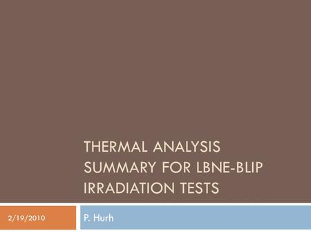 THERMAL ANALYSIS SUMMARY FOR LBNE-BLIP IRRADIATION TESTS P. Hurh 2/19/2010.
