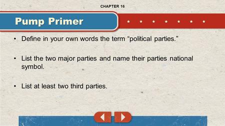 "Define in your own words the term ""political parties."" List the two major parties and name their parties national symbol. List at least two third parties."