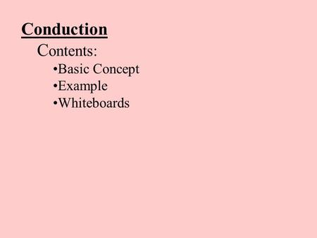 Conduction C ontents: Basic Concept Example Whiteboards.