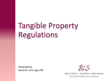 Tangible Property Regulations Presented by David W. Jennings, CPA.