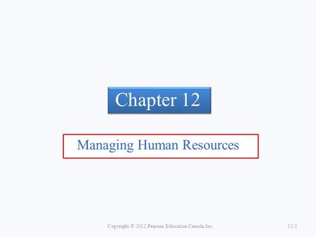 Chapter 12 Managing Human Resources Copyright © 2012 Pearson Education Canada Inc.12-1.