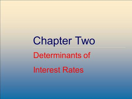 Copyright © 2004 by The McGraw-Hill Companies, Inc. All rights reserved. McGraw-Hill /Irwin 2-1 Chapter Two Determinants of Interest Rates.