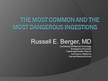 Russell E. Berger, MD Co-Director of Medical Toxicology Emergency Physician Cambridge Health Alliance Instructor in Medicine Harvard Medical School.