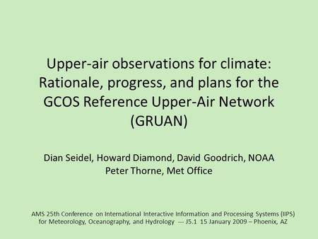 Upper-air observations for climate: Rationale, progress, and plans for the GCOS Reference Upper-Air Network (GRUAN) Dian Seidel, Howard Diamond, David.