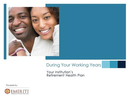 During Your Working Years Your Institution's Retirement Health Plan Powered by.