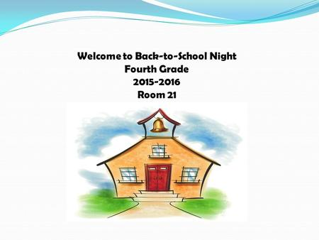 Welcome to Back-to-School Night Fourth Grade 2015-2016 Room 21.