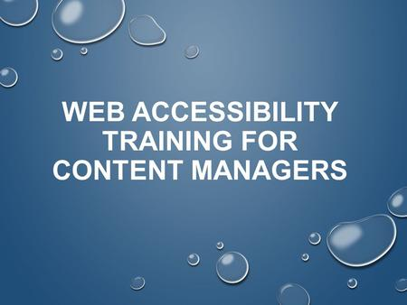 WEB ACCESSIBILITY TRAINING FOR CONTENT MANAGERS.