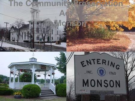 The Community Preservation Act in Monson. Open Space Historic Preservation Affordable Housing Allows communities to establish a dedicated fund for: The.