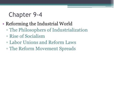 Chapter 9-4 Reforming the Industrial World ▫The Philosophers of Industrialization ▫Rise of Socialism ▫Labor Unions and Reform Laws ▫The Reform Movement.