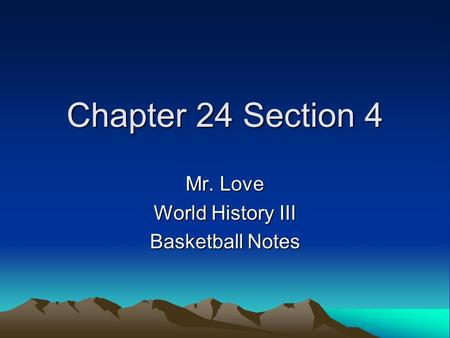 Chapter 24 Section 4 Mr. Love World History III Basketball Notes.