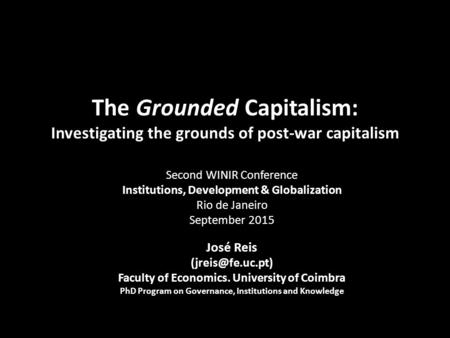 The Grounded Capitalism: Investigating the grounds of post-war capitalism Second WINIR Conference Institutions, Development & Globalization Rio de Janeiro.
