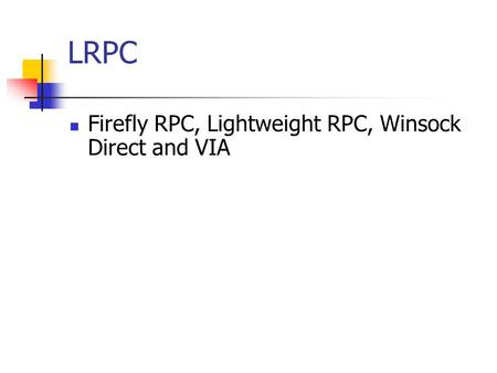 LRPC Firefly RPC, Lightweight RPC, Winsock Direct and VIA.