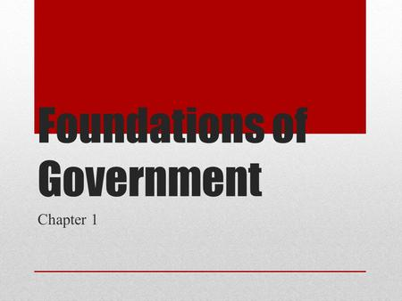 Foundations of Government Chapter 1. Essential Question What are the purposes of government?