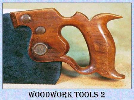 Woodwork Tools 2. Mortise Gauge The mortise gauge is used when marking out mortise and tenon joints. Thumbscrew Fixed Spur Spur adjustment screw Adjustable.