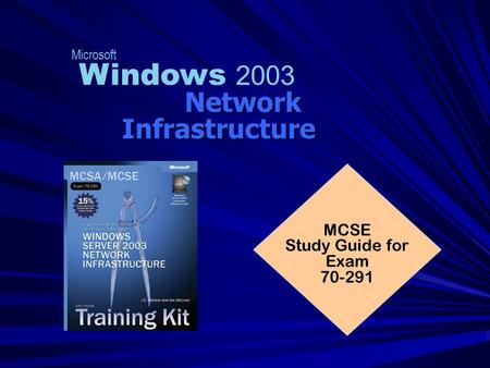 Network Infrastructure Microsoft Windows 2003 Network Infrastructure MCSE Study Guide for Exam 70-291.