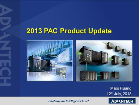 2013 PAC Product Update Mars Huang 12 th July, 2013 12 th July, 2013.