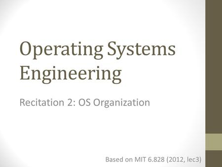 Operating Systems Engineering Based on MIT 6.828 (2012, lec3) Recitation 2: OS Organization.