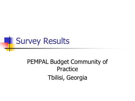 Survey Results PEMPAL Budget Community of Practice Tbilisi, Georgia.