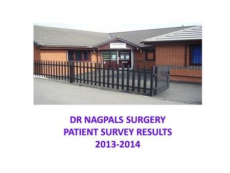 DR NAGPALS SURGERY PATIENT SURVEY RESULTS 2013-2014.