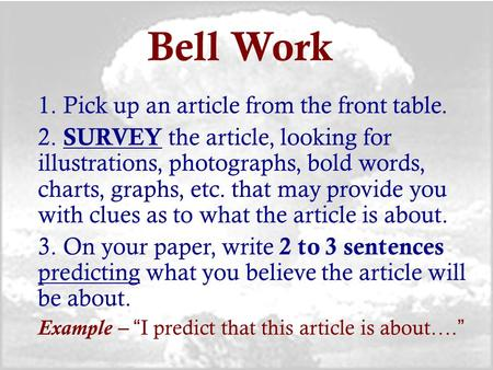 Bell Work 1. Pick up an article from the front table. 2. SURVEY the article, looking for illustrations, photographs, bold words, charts, graphs, etc. that.