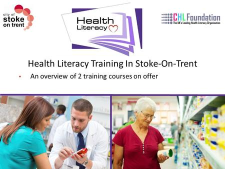 Health Literacy Training In Stoke-On-Trent An overview of 2 training courses on offer.