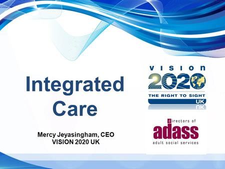 Integrated Care Mercy Jeyasingham, CEO VISION 2020 UK.