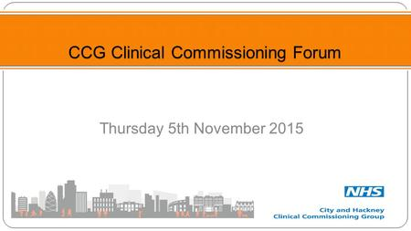 Thursday 5th November 2015 CCG Clinical Commissioning Forum.
