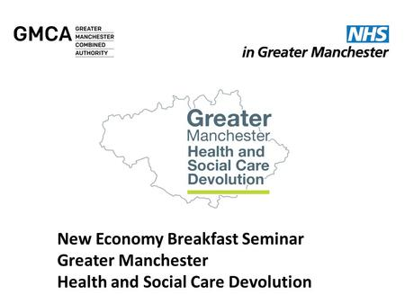 New Economy Breakfast Seminar Greater Manchester Health and Social Care Devolution.